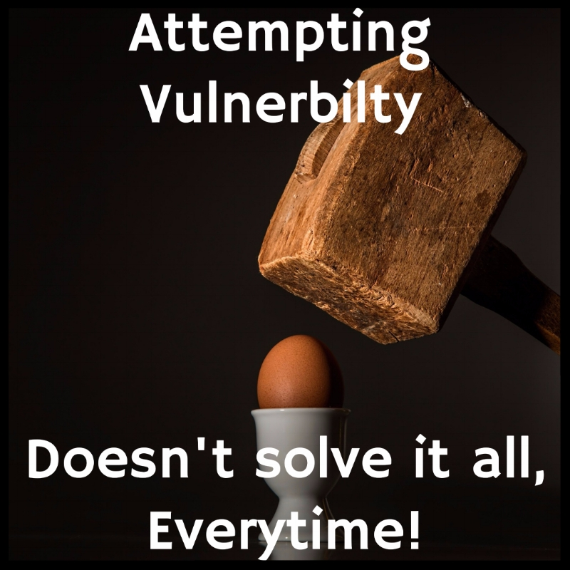 Treating every problem from a place of vulnerability is not the best solution.