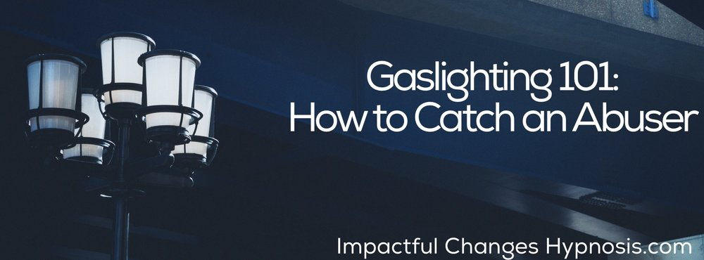 Gaslighting 101 :How to Catch an Abuser