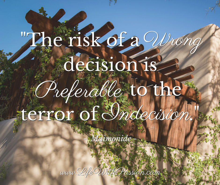 The risk of a wrong decision is preferable to the terror of indecision - Maimonide - Contact.png