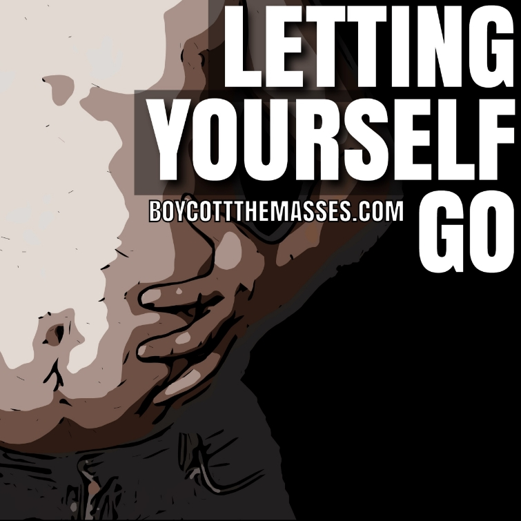 Letting Yourself Go Boycott The Masses