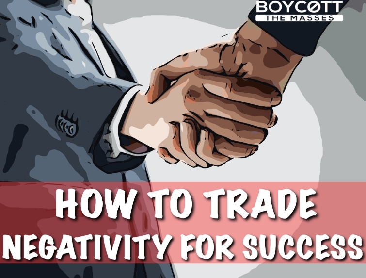 How To Trade Negativity For Success