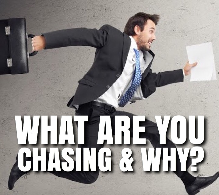 What Are You Chasing And Why?