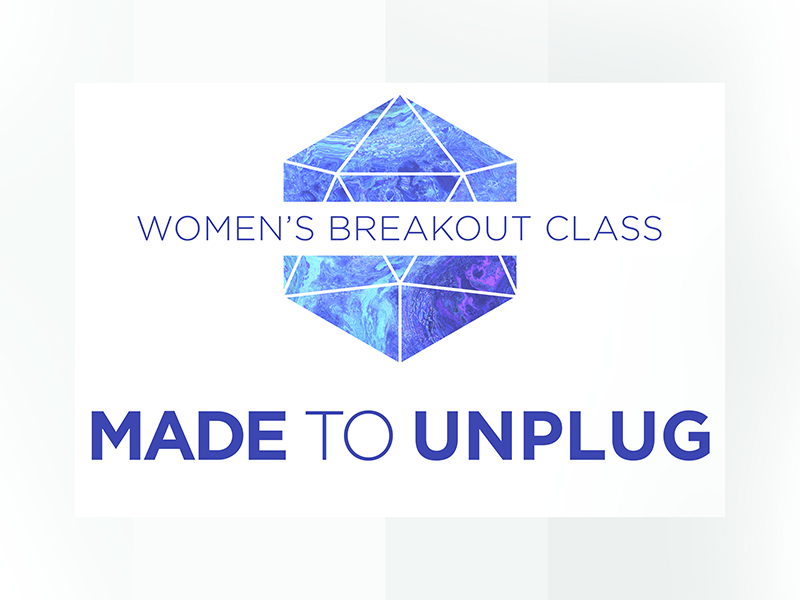 BREAKOUT CLASS MADE TO UNPLUG WOMENS WEBSITE.jpg