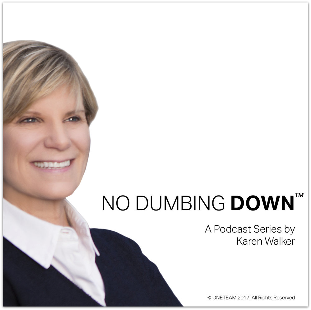 Listen to Karen's new Podcast series: No Dumbing Down™