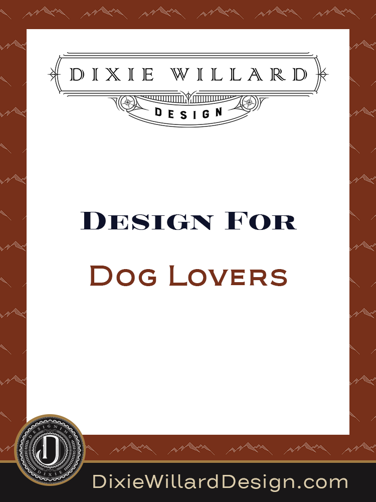 Design for dog lovers - design with pets - Dixie Willard Design