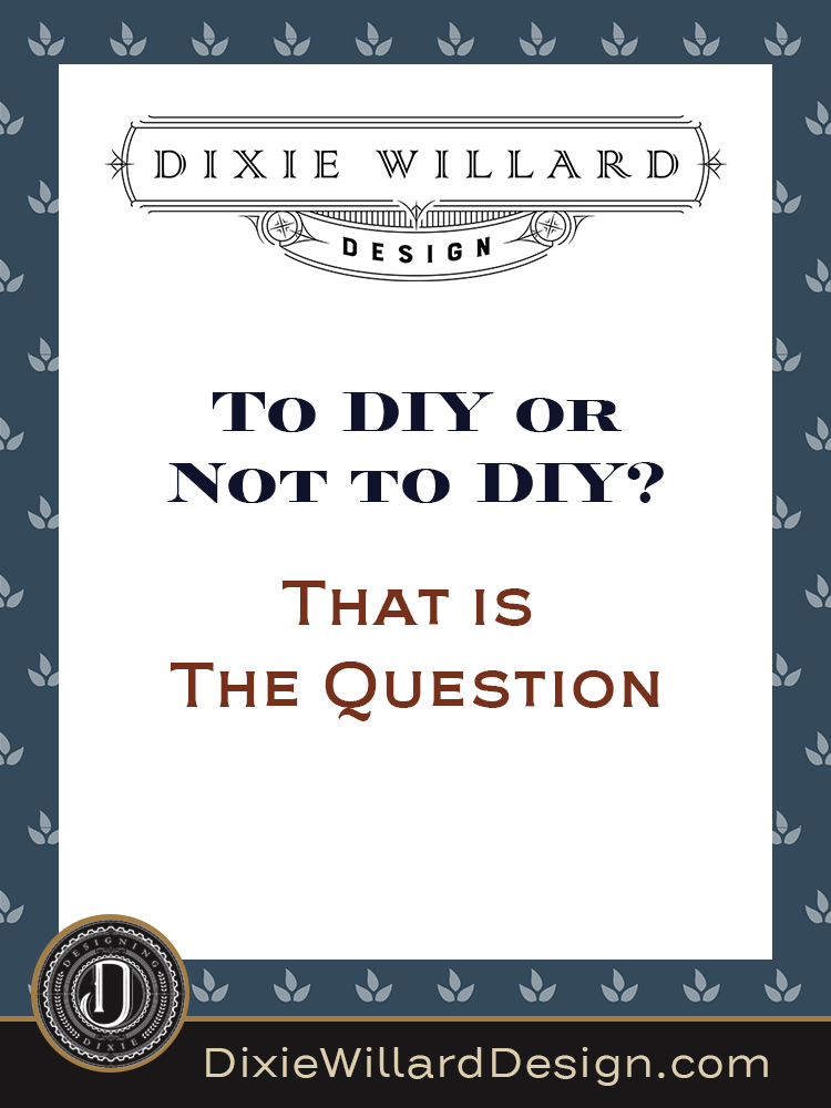 When should I DIY - Dixie Willard Design