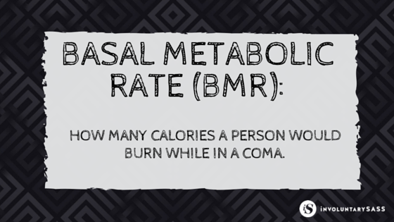 involuntarySASS -- weight loss for the lazy. know your basal metabolic rate.