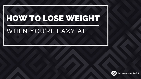 how to lose weight when you are lazy