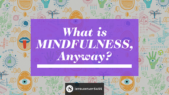 What is Mindfulness Anyway