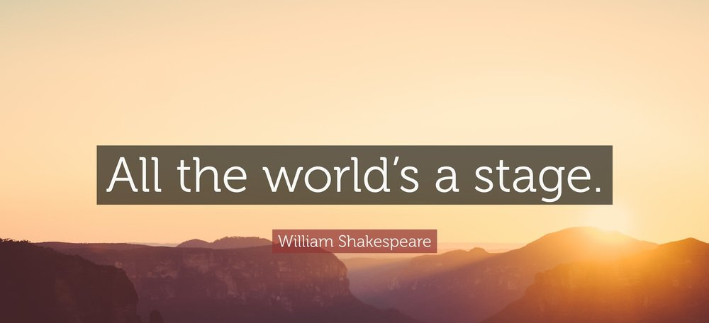 373709-William-Shakespeare-Quote-All-the-world-s-a-stage.jpg