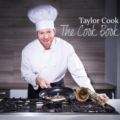 Taylor Cook -   The Cook Book    mixing, overdub recording  recorded at  Canterbury Music Company