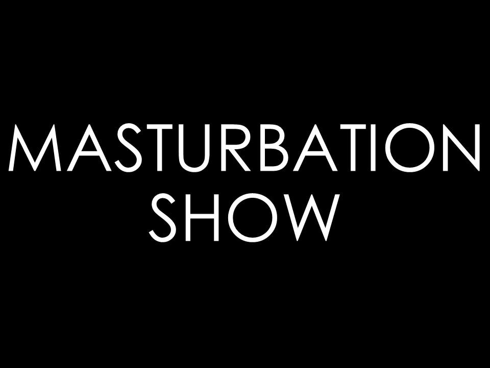 masturbation show.jpg