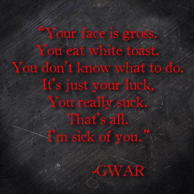 I never know what to post on Mondays because they're usually just equal parts coffee and anger, so I'm just gonna post inspirational lyrics. Cool? #heavymetal #inspiration #gwar