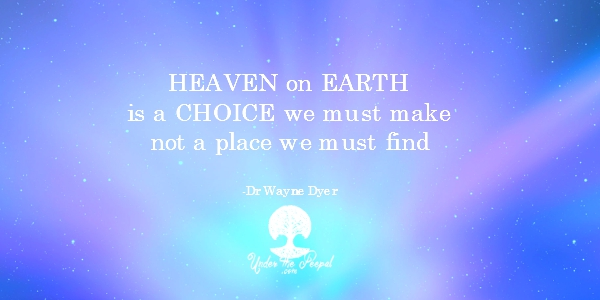 Wayne-Dyer-Heaven-On-Earth-is-a-choice-Quote-Motivattional-Inspirational-Spiritual