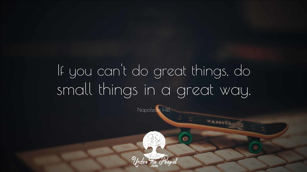 Napolean Hill Quote- if you can't do great things, do small things in a great way