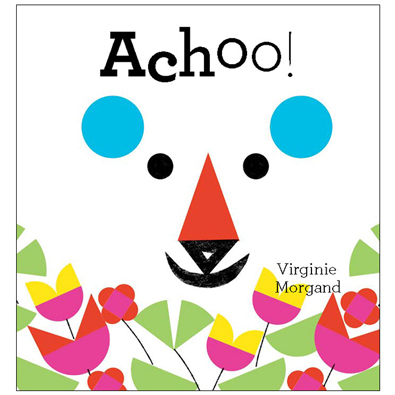 Achoo by Virginie Morgand (Tate Publishing)   What happens when animals sneeze? This bright and fun book is filled with many surprises at every page turn and is guaranteed to produce many giggles.  Get yours  here .