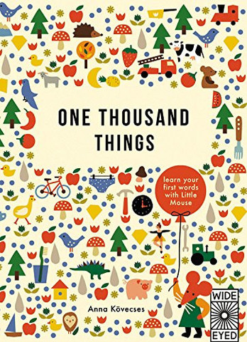 One Thousand Things by Anna Kovesces ( Wide-Eyed Editions )   A beautifully illustrated encycopledia that introduces budding readers to 1,000 words with the help of a uber cute teacher, Little Mouse.  Get yours  here .