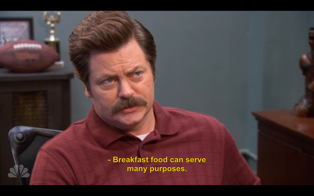 """Breakfast food can serve many purposes."" - Ron Swanson"