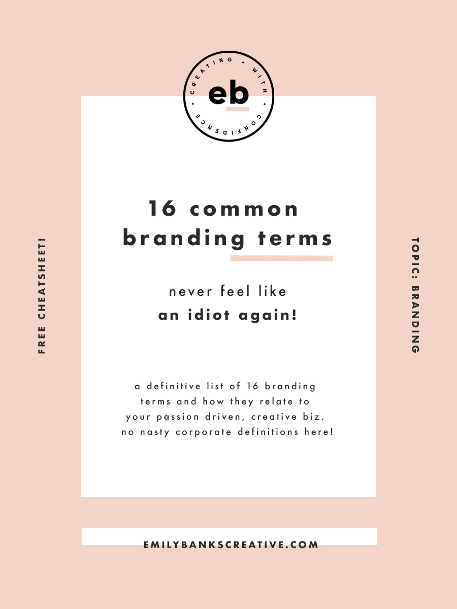 "So you've heard the word ""Branding"" used in about a thousand different contexts and in reference to different things and right about now you're probably thinking that you just don't get it. Here's a definitive list of 16 branding terms and how they relate to your passion driven, creative biz. No nasty corporate definitions here!"