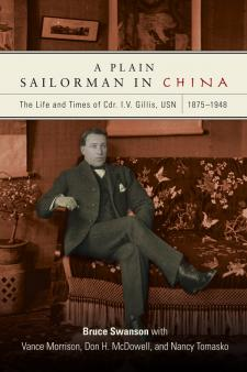 A Plain Sailorman in China: The Life and Times of Cdr. I. V. Gillis, USN, 1875-1948