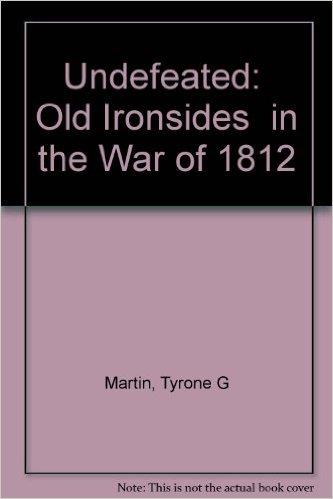 "Undefeated: ""Old Ironsides"" in the War of 1812"