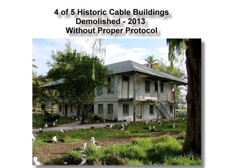 "GAO Report - June 2, 2016 - Stated - ""Cable Houses - Eligible for inclusion in the National Register of HIstoric Places. The mess hall was built by the Commercial PAcific Cable COmpany in 1903 for the employees who operated the relaty stations for the first trans-Pacific telegraph line. It is eligible for inclusion in the NAtional Register of HIstoric Places. U.S. FIsh & Wildlife Service officials said that the building is not in use and cannot be restored."""