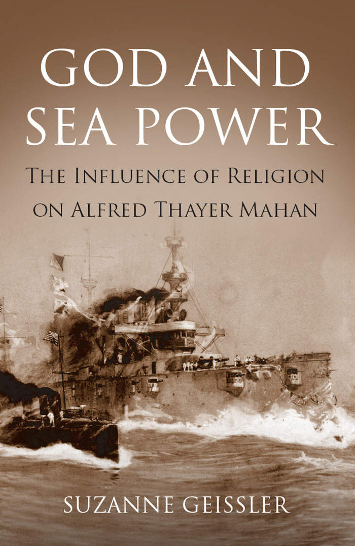 God and Sea Power: The Influence of Religion on Alfred Thayer Mahan