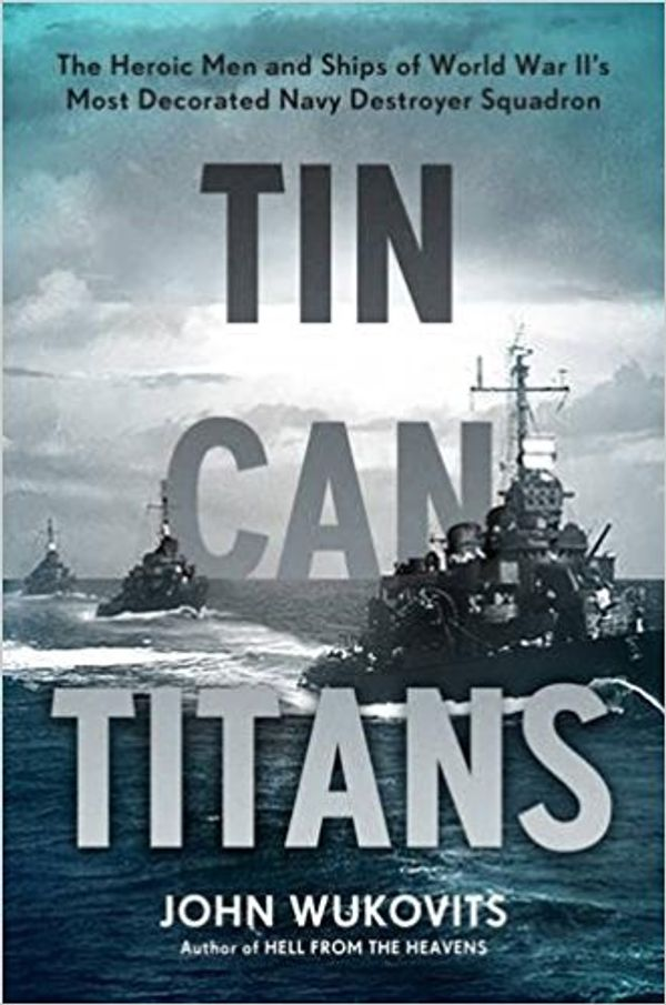 John-Wukovits_Tin-Can-Titans_2018-Samuel-Eliot-Morison-Award-for-Naval-Literature.jpg