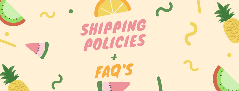 SHIPPING POLICIES + FAQ'S