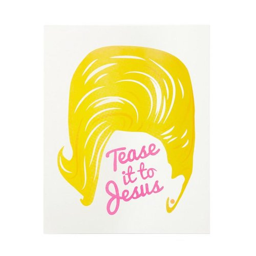 $19.99 TEASE IT TO JESUS ART PRINT