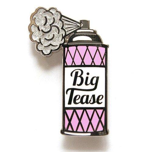 BIG TEASE PIN