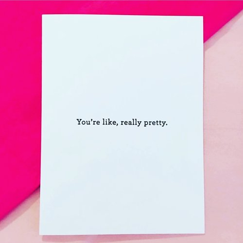 YOU'RE LIKE, REALLY PRETTY GREETING CARD