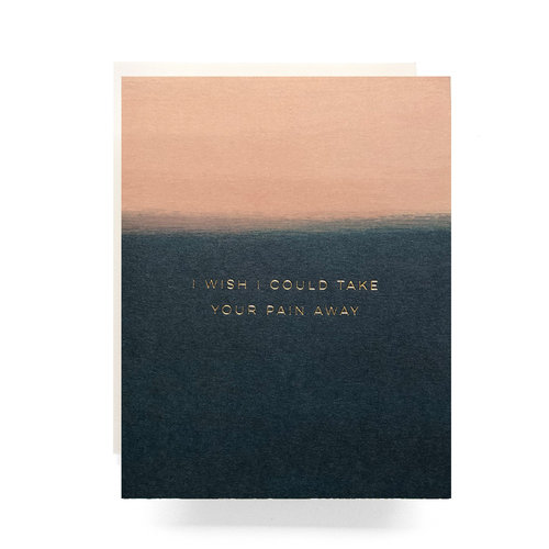 $4.99 I WISH I COULD TAKE YOUR PAIN AWAY SYMPATHY CARD