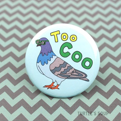$1.99 TOO COO PIGEON PINBACK BUTTON