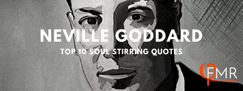 Neville Goddard Top 10 Soul Stirring quotes for Follow Me Realty a 100% Commission Brokerage