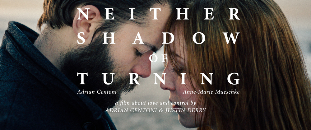 NEITHER SHADOW OF TURNING | Dir. ADRIAN CENTONI & JUSTIN DERRY