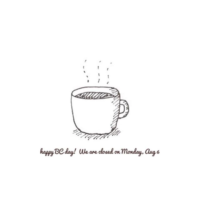 #happy BC day on Monday and #prideparade on Sunday! We are closed on both Sunday and Monday! We will be back on Tuesday, August7th at 7:30 am for your coffee!