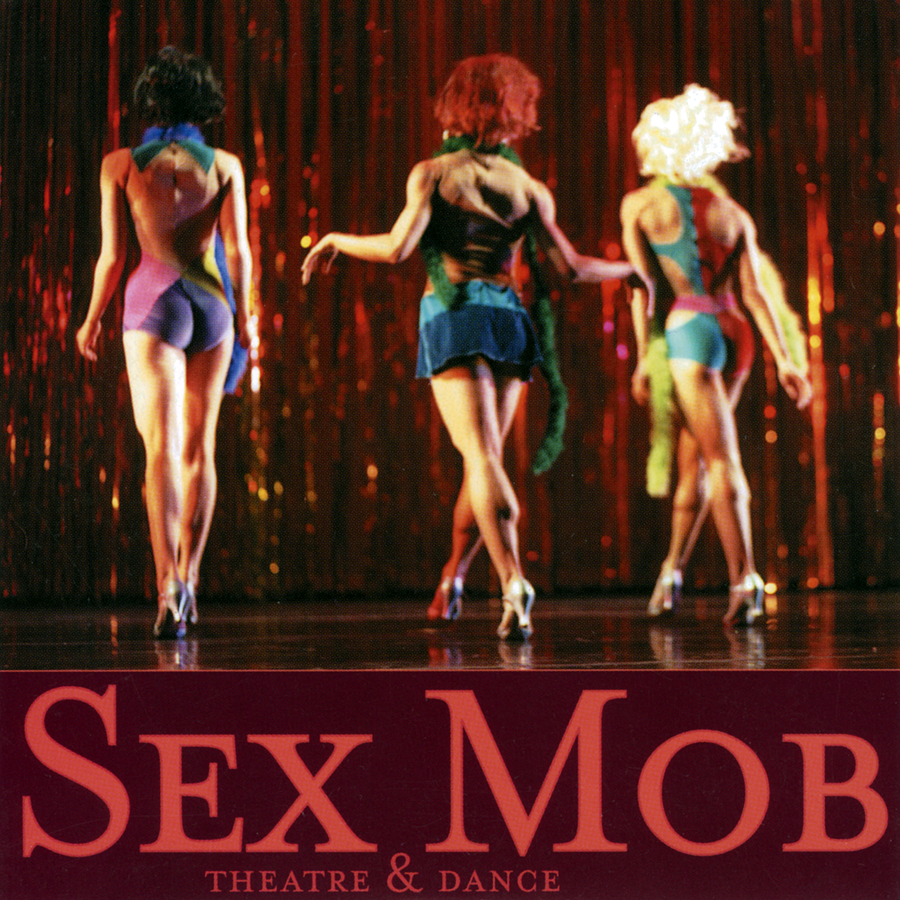 Sexmob – Theatre & Dance, 2000 / Label – Self-Released Arranger, Composer, Producer, Performer