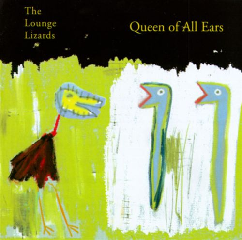 The Lounge Lizards – Queen of All Ears, 1998 (Jazz) / Label – Strange & Beautiful Music  Performer
