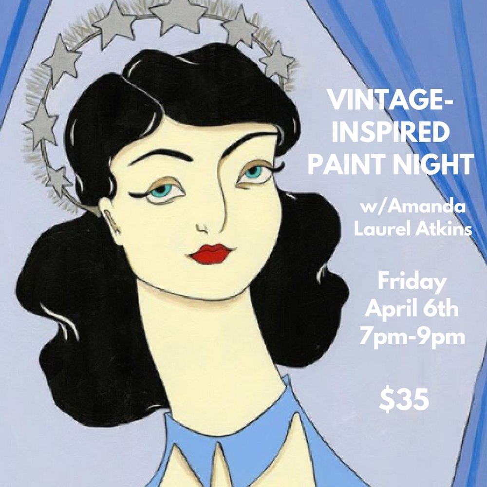 Vintage-Inspired Paint Night  w/Amanda Laurel Atkins - Friday, April 6th from 7pm-9pmJoin Massachusetts artist Amanda Laurel Atkins for a night of painting vintage-inspired women! Based on Amanda's style of portraiture, this workshop will walk you through creating your own canvas portrait of a fictional woman (or yourself, or a loved one!) in a retro 1950s fashion. $35 per personAll supplies included with light refreshments provided!No refunds, no walk ins. Space is limited so attendees should reserve and pay for a spot in advance.Check out Amanda's work HEREClick HERE for TICKETSRSVP on Facebook