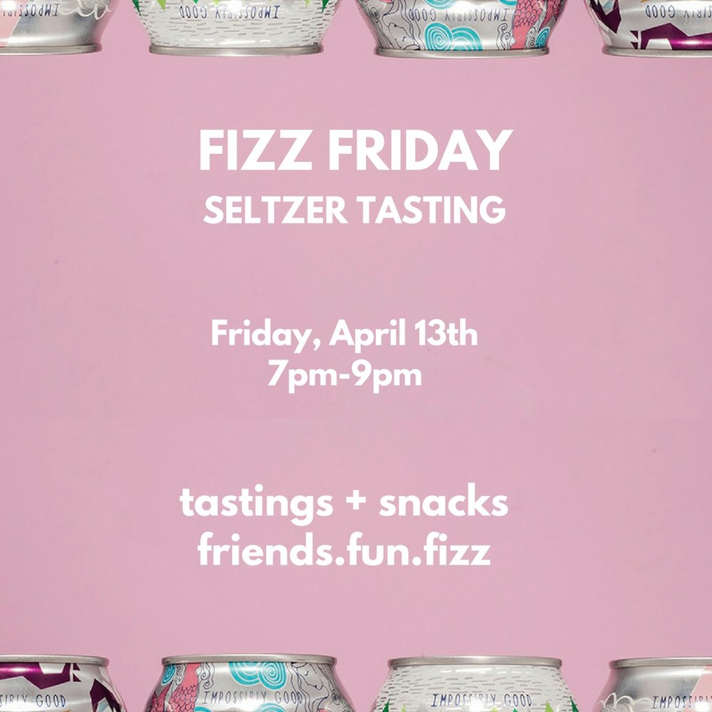 Fizz Friday Seltzer Tasting - Friday, April 6th from 7pm-9pmCome to the shop for our first Seltzer Tasting Night! We'll be offering up tastings of some seltzers chosen by our resident Fizz Queen Shelley Cardoos. We're also working on some snack pairings, so bring some friends, or come alone and meet some new peeps, and be a part of the Fizz Fam.This event is free, although we'll be putting out a donation jar if you're feeling generous to cover the cost of drinks and snacks.RSVP on Facebook