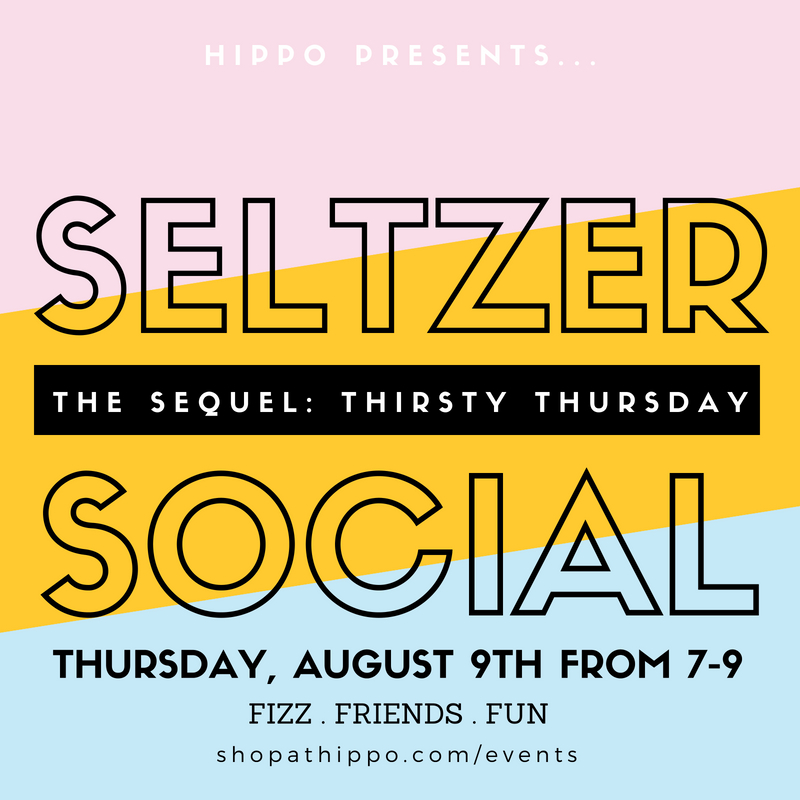 Seltzer Social, The Sequel: Thirsty Thursday - Thursday, August 9th from 7pm-9pmJoin us for the return of seltzer night at Hippo! Once again we're offering up tastings of some seltzers chosen by Shelley Cardoos. More details and menu TBA so STAY TUNED!This event is free, just make sure to tip our Fizztender Jeffrey Morin! And as usual, the shop is open for late night shopping. We might even have some special fizz related goodies to purchase!RSVP on Facebook