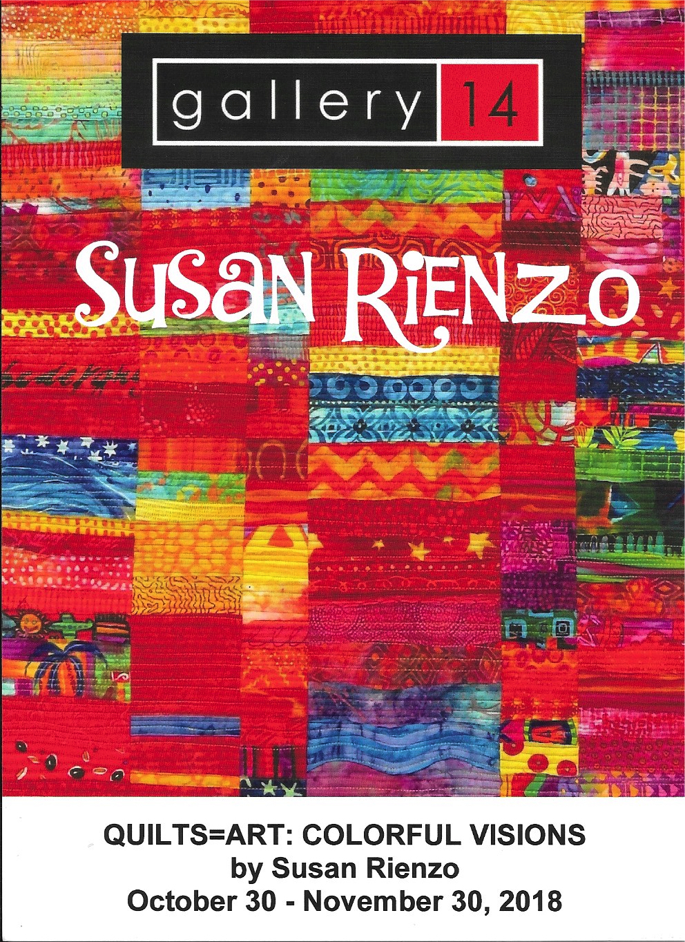 NEWS AND UPDATES - 2018OCTOBER 30-NOVEMBER 30GALLERY 14, VERO BEACH, FLORIDAQUILTS=ART: COLORFUL VISIONSRECEPTION: FRIDAY, NOVEMBER 2, 5-8 PM AT THE FIRST FRIDAY STROLLPLEASE COME AND BRING YOUR FRIENDS!1911 14th Avenue, Vero Beach772-562-5525