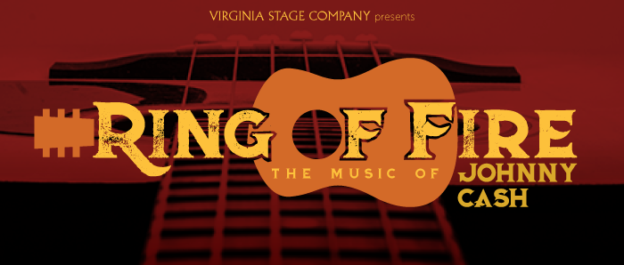 RING OF FIRE  The Music of Johnny Cash   SEPTEMBER 13 - OCTOBER 1    created by Richard Maltby, Jr., conceived by William Meade  ,    orchestrations by Steven Bishop and Jeff Lisenby   Explore love, family, and heartache through the tumultuous biography of Johnny Cash. This energetic and exhilarating musical rocks more than two dozen of Cash's iconic hits.This production is most enjoyed by ages 10 and up.
