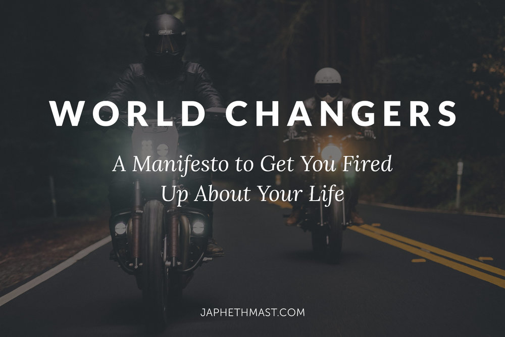 World Changers Manifesto | Japheth Mast Blog