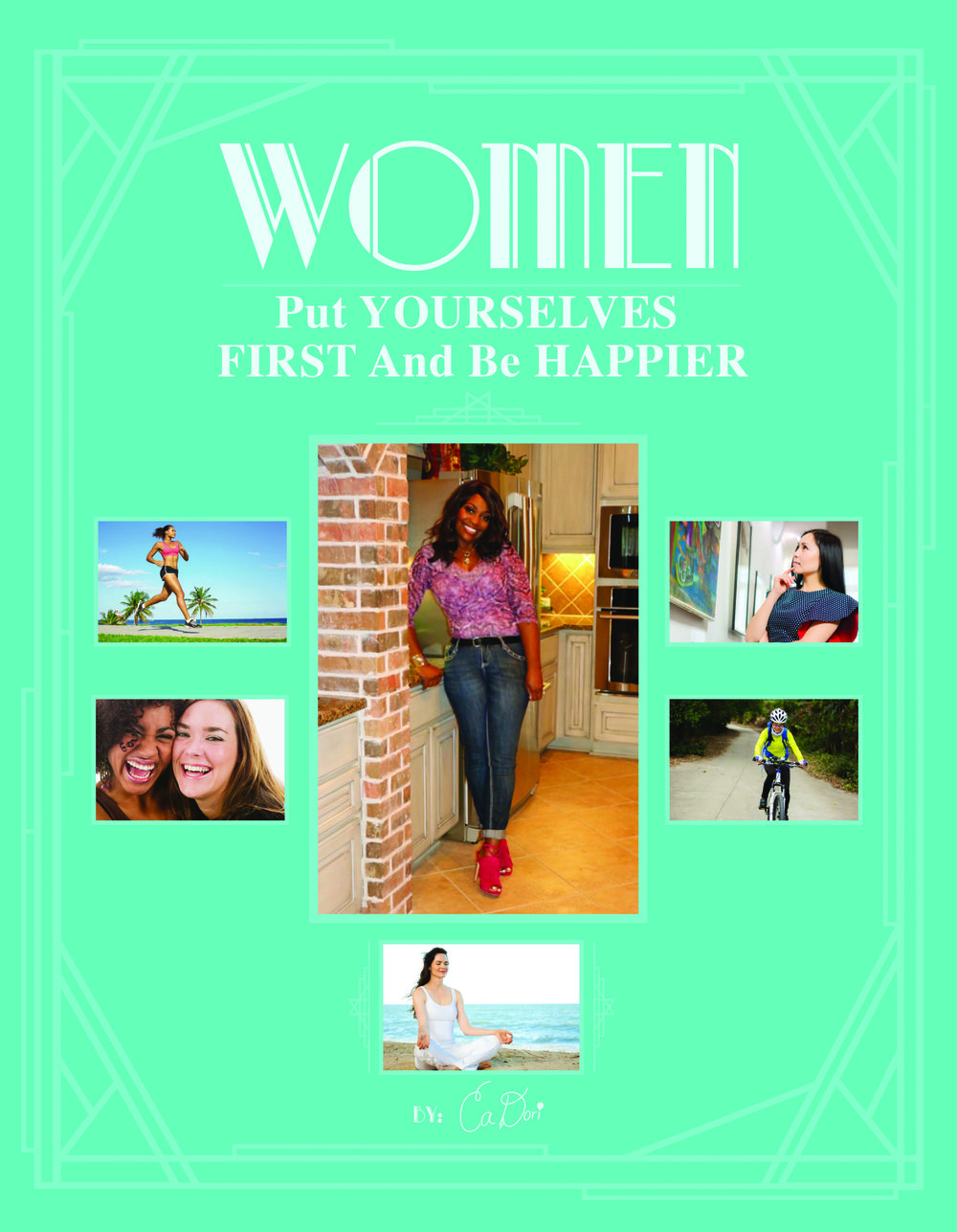 "CaDori's first book   ""Women Put Yourselves First and Be Happier""    is available now!"