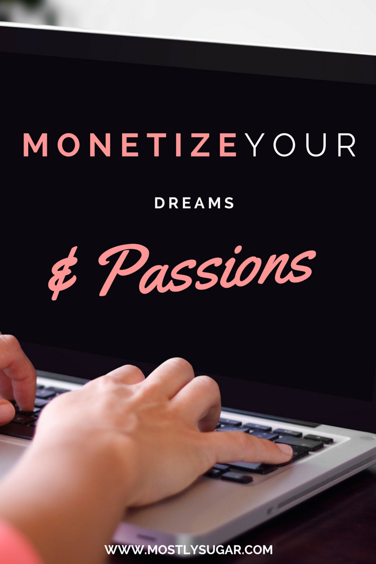 Learn How to Monetize Your Dreams and Passions
