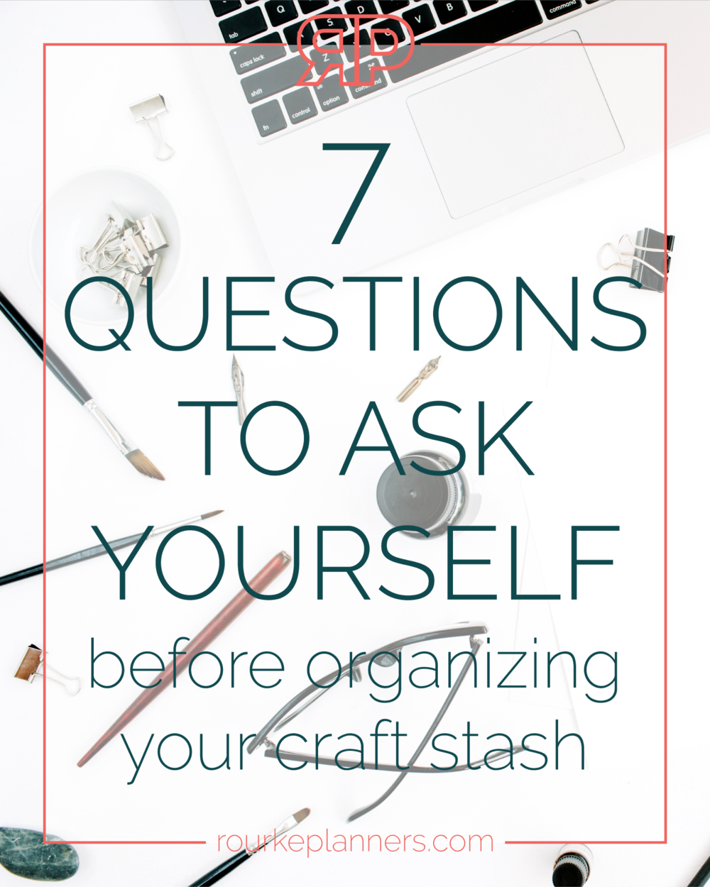 7 Questions to Ask Yourself Before Organizing Your Craft Stash | Rourke Planners