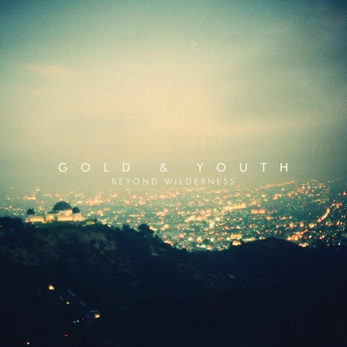 Gold & Youth /  Beyond Wilderness  / 2013   Spotify   iTunes