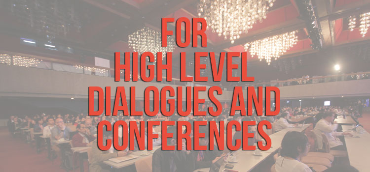 High Level Dialogues and Conferences